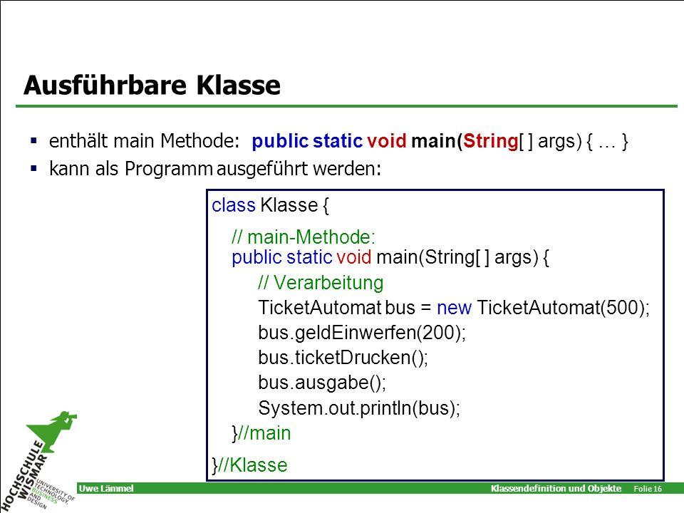 Ausführbare Klasse enthält main Methode: public static void main(String[ ] args) { … } kann als Programm ausgeführt werden: